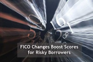 FICO Changes Boost Scores for Risky Borrowers